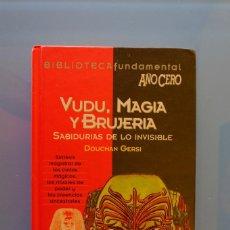Libros de segunda mano: VUDU, MAGIA Y BRUJERÍA. SABIDURÍAS DE LO INVISIBLE. DOUCHAN GERSI. AÑO CERO. Lote 290143753