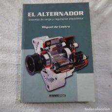 Libros de segunda mano: EL ALTERNADOR. SISTEMAS DE CARGA Y REGULACIÓN ELECTRÓNICA - MIGUEL DE CASTRO - EDICIONES CEAC - 2001. Lote 290241238