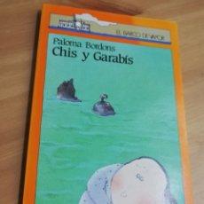 Libros de segunda mano: CHIS Y GARABÍS (PALOMA BORDONS). Lote 290476458