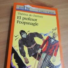 Libros de segunda mano: EL PROFESOR POOPSNAGLE (THERESA DE CHERISEY). Lote 290476748