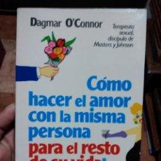 Libros de segunda mano: CÓMO HACER EL AMOR CON LA MISMA PERSONA PARA EL RESTO DE SU VIDA DAGMAR O'CONNOR. Lote 291931768