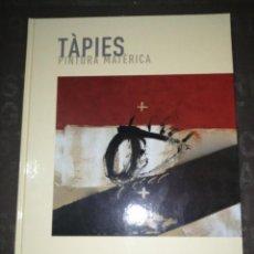 Libros de segunda mano: TÁPIES - PINTURA MATÉRICA. Lote 291937868