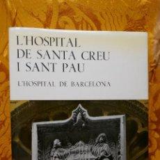 Libros de segunda mano: L' HOSPITAL DE SANTA CREU I SANT PAU : L' HOSPITAL DE BARCELONA.. Lote 292331938