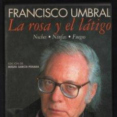 Libros de segunda mano: FRANCISCO UMBRAL LA ROSA Y EL LÁTIGO NOCHES NINFAS FUEGOS ESPASA CALPE 1994 1ª EDICIÓN GARCÍA-POSADA. Lote 293361658