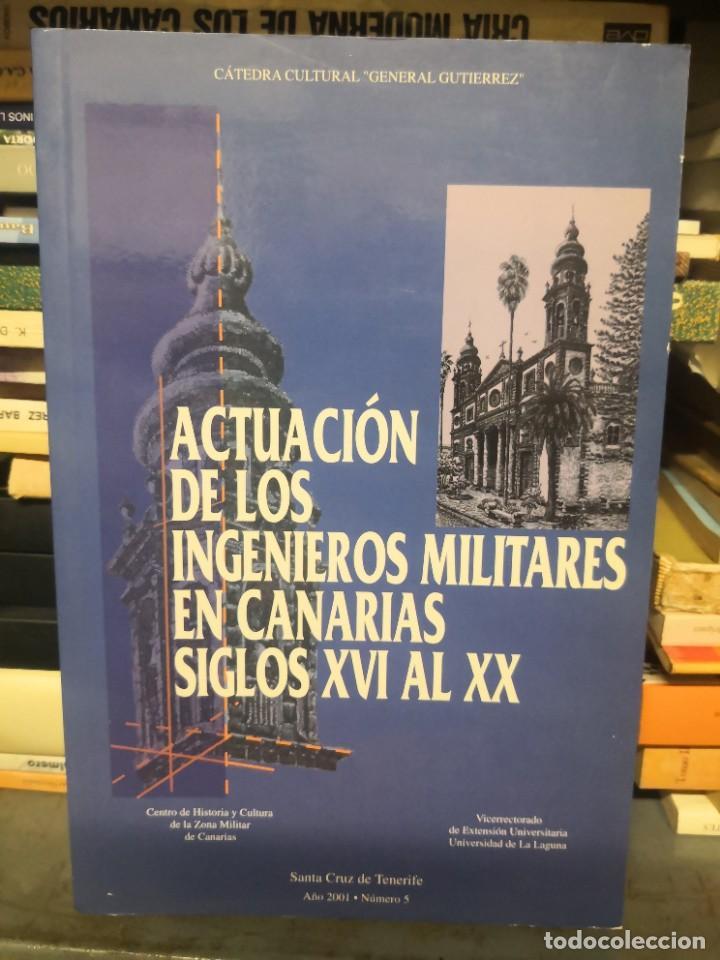 ACTUACION DE LOS INGENIEROS MILITARES EN CANARIAS. SIGLOS XVI AL XX. TENERIFE. 2001 (Libros de Segunda Mano - Historia - Otros)