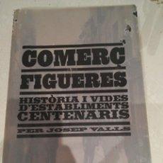 Libros de segunda mano: COMERÇ DE FIGUERES HISTORIA I VIDES D'ESTABLIMENTS CENTENARIS JOSEP VALLS. Lote 293752608