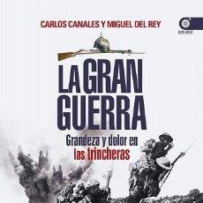 Libros de segunda mano: LA GRAN GUERRA - GRANDEZA Y DOLOR EN LAS TRINCHERAS - CARLOS / DEL REY CANALES -. Lote 293758273
