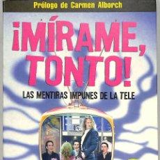Libros de segunda mano: MÍRAME, TONTO LAS MENTIRAS IMPUNES DE LA TELE - MARIOLA CUBELLS PAVÍA - EDICIONES ROBINBOOK. Lote 293758443