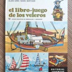 Libros de segunda mano: EL LIBRO - JUEGO DE LOS VELEROS - ALAIN GREE / MARC BERTHIER - JUVENTUD 1974. Lote 293956888