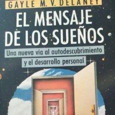 Libros de segunda mano: EL MENSAJE DE LOS SUEÑOS - GAYLE M.V. DELANEY UNA NUEVA VIA AL AUTODESCUBRIMIENTO. Lote 293978253