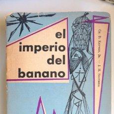 Libros de segunda mano: EL IMPERIO DEL BANANO - 1957.CH. D. KEPNER JR J.H. SOOTHILL. EDITORIAL TRIÁNGULO, BUENOS AIRES.. Lote 294111718