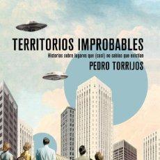 Libros de segunda mano: TERRITORIOS IMPROBABLES. HISTORIAS SOBRE LUGARES QUE (CASI) NO SABÍAS QUE EXISTÍAN. - TORRIJOS LEÓN,. Lote 294151593