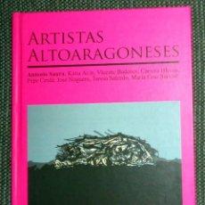 Libros de segunda mano: LIBRO CATÁLOGO EXPOSICIÓN ARTISTAS ALTOARAGONESES FUNDESA 2008 ANTONIO SAURA, PEPE CERDÁ, KATIA ACÍN. Lote 294277443
