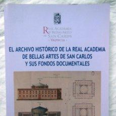Libros de segunda mano: EL ARCHIVO HISTORICO DE LA REAL ACADEMIA DE SAN CARLOS Y SUS FONDOS DOCUMENTALES. 2007. Lote 294374783
