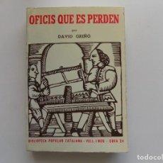 Libros de segunda mano: LIBRERIA GHOTICA. DAVID GRIÑÓ. OFICIS QUE ES PERDEN. 1981. ILUSTRADO.. Lote 294379003