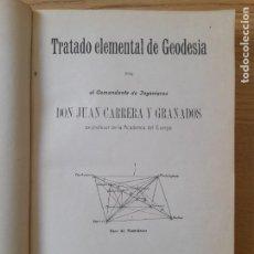 Libros de segunda mano: TRATADO ELEMENTAL DE GEODESIA CARRERA Y GRANADOS, JUAN, IMPRENTA DE RAMIREZ, 1909 RARO. Lote 294386288