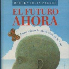 Libros de segunda mano: EL FUTURO AHORA COMO APLICAR LA PREDICCION EN TU VIDA - PARKER, DEREK Y JULIA - A-ESOT-751. Lote 294461478