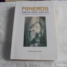 Libros de segunda mano: MINEROS SINDICALISMO Y HUELGAS.RAMON GARCIA PIÑEIRO.KRK EDICIONES 2008. Lote 294485218