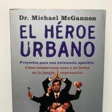 Libros de segunda mano: EL HÉROE URBANO - MCGANNON, DR. MICHAEL. Lote 294491423