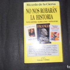 Libros de segunda mano: NO NOS ROBARÁN LA HISTORIA, RICARDO DE LA CIERVA, ED. FÉNIX. Lote 294995108