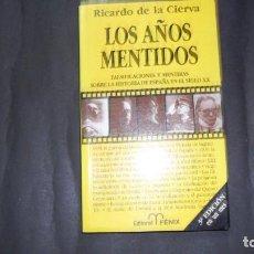 Libros de segunda mano: LOS AÑOS MENTIDOS, RICARDO DE LA CIERVA, ED. FÉNIX. Lote 294995268