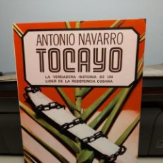 Libros de segunda mano: LIBRO DE ANTONIO NAVARRO : TOCAYO ( LA VERDADERA HISTORIA DE UN LIDER DE LA RESISTENCIA CUBANA ). Lote 295371108
