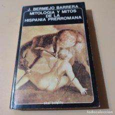 Libros de segunda mano: MITOLOGIA Y MITOS DE LA HISPANIA PRERROMANA. J. BERMEJO BARRARA. 1982. AKAL EDITOR. 237 PAGS.. Lote 295381213