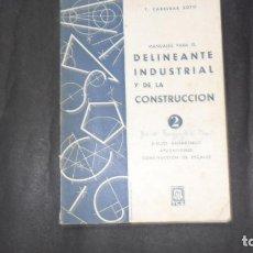 Libros de segunda mano: MANUAL PARA EL DELINEANTE INDUSTRIAL Y DE LA CONSTRUCCIÓN, T. CARRERAS SOTO, ED. CARRERAS SOTO. Lote 295400173