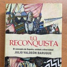 Libros de segunda mano: LA RECONQUISTA EL CONCEPTO DE ESPAÑA UNIDAD Y DIVERSIDAD, JULIO VALDEON BARUQUE. Lote 295433998