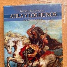 Libros de segunda mano: BREVE HISTORIA DE ATILA Y LOS HUNOS ANA MARTOS RUBIO. Lote 295441753