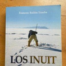Libros de segunda mano: LOS INUIT CAZADORES DEL GRAN NORTE, FRANCESC BAILON TRUEBA. Lote 295445073