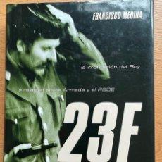 Libros de segunda mano: 23F LA VERDAD, FRANCISCO MEDINA. Lote 295445623