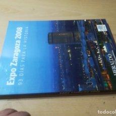 Libros de segunda mano: EXPO ZARAGOZA 2008 93 DIAS PARA LA HISTORIA / HERALDO / / AK13 ARAGON. Lote 295521528