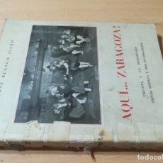 Libros de segunda mano: AQUÍ… ZARAGOZA / JOSE BLASCO IJAZO / EL NOTICIERO / AL42 ARAGON. Lote 295523048