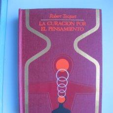 Libros de segunda mano: LA CURACIÓN POR EL PENSAMIENTO Y OTROS PRODIGIOS.- ROBERT TOCQUER.- PLAZA&JANÉS. 2ª EDIC. 1975A. Lote 295542183
