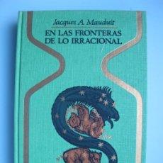 Libros de segunda mano: EN LAS FRONTERAS DE LO IRRACIONAL.- JACQUES A. MAUDUIT.- PLAZA & JANÉS. 5ª EDIC. 1975. Lote 295543043