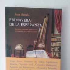 Libros de segunda mano: PRIMAVERA DE LA ESPERANZA. CIENCIA, VIAJEROS Y POLÍTICA EN TIEMPO DE LA REVOLUCIÓN / JUAN BARCELÓ. Lote 295544343