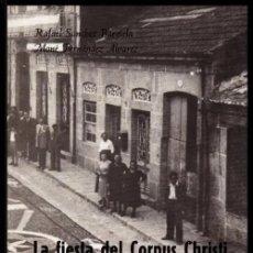 Libros de segunda mano: PONTEAREAS. LA FIESTA DEL CORPUS CHRISTI EN PUENTEAREAS. CON FOTOGRAFIAS DE EPOCA. GALICIA.. Lote 295544998