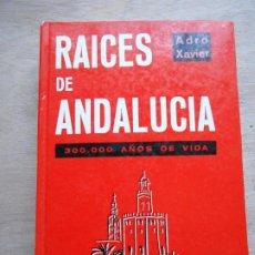 Libros de segunda mano: RAICES DE ANDALUCIA 300.000 AÑOS DE VIDA ADRO XAVIER. Lote 295609408