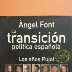Libros de segunda mano: LA TRANSICIÓN POLÍTICA ESPAÑOLA. LOS AÑOS PUJOL. ÀNGEL FONT. P.C. EDITORIAL. Lote 295622803