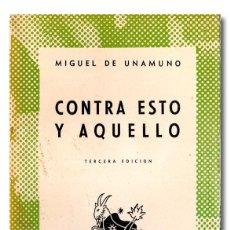 Libros de segunda mano: UNAMUNO (MIGUEL DE).- CONTRA ESTO Y AQUELLO. BUENOS AIRES, ESPASA-CALPE ARGENTINA, COL. AUSTRAL 1950. Lote 295632258