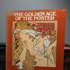 Libros de segunda mano: LIBRO THE GOLDEN AGE OF THE POSTER (70 POSTERS AMERICANOS Y EUROPEOS, DE FINALES DE SIGLO XIX). Lote 295658318