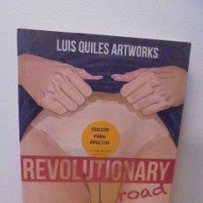 Libros de segunda mano: REVOLUTIONARY ROAD. LUIS QUILES ARTWORKS. EDICION PARA ADULTOS. 2015. Lote 295684063