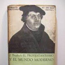 Libros de segunda mano: EL PROTESTANTISMO Y EL MUNDO MODERNO ERNST TROELTSCH. Lote 295825453