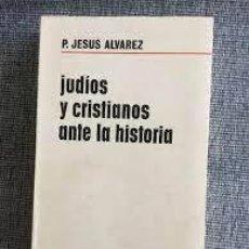 Libros de segunda mano: JUDÍOS Y CRISTIANOS ANTE LA HISTORIA P JESÚS ÁLVAREZ. Lote 295825813