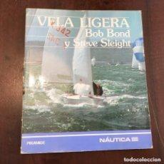 Libros de segunda mano: VELA LIGERA. BOB BOND Y STEVE SLEIGHT. Lote 295850238