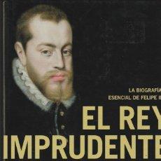 Libros de segunda mano: EL REY IMPRUDENTE LA BIOGRAFÍA ESENCIAL DE FELIPE II. GOEFFREY PARKER. Lote 295858813