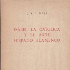 Libros de segunda mano: ISABEL LA CATÓLICA Y EL ARTE HISPANO FLAMENCO. BRANS. MADRID 1952. Lote 295859578