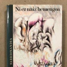 Libros de segunda mano: NI EZ NAIZ HEMENGOA. JOSEBA SARRIONAINDIA. EDITORIAL PAMIELA ARGITALPENA 1985.. Lote 295981343
