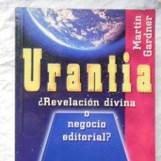 Libros de segunda mano: URANTIA. ¿ REVELACIÓN DIVINA O NEGOCIO EDITORIAL ?. 1995 MARTIN GARDNER. Lote 295987253